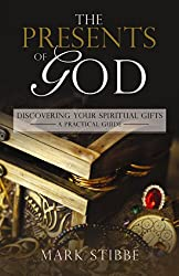 The Presents of God: Discovering Your Spiritual Gifts. A Practical Guide.