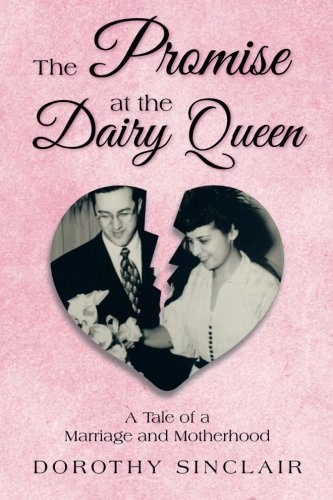 the-promise-at-the-dairy-queen-a-tale-of-a-marriage-and-motherhood-by-dorothy-sinclair-2015-12-29