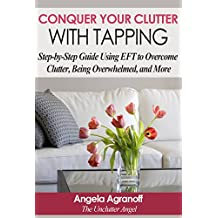 EFT: Conquer Your Clutter with Tapping: Step-by-Step Guide Using EFT to Overcome  Clutter, Being Overwhelmed and More (English Edition)