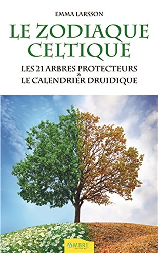 Le Zodiaque celtique - Les 21 arbres protecteurs & le calendrier druidique par Emma Larsson