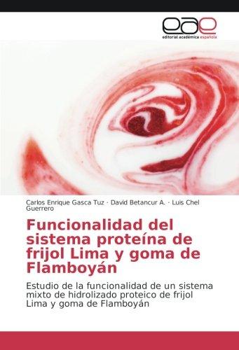 Funcionalidad del sistema proteína de frijol Lima y goma de Flamboyán: Estudio de la funcionalidad de un sistema mixto de hidrolizado proteico de frijol Lima y goma de Flamboyán por Carlos Enrique Gasca Tuz