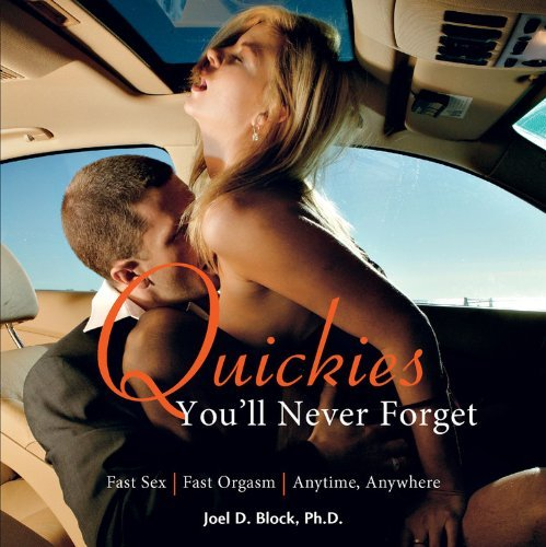 Quickies You'll Never Forget: Fast Sex, Fast Orgasm, Anytime, Anywhere by Block, Joel D (2011) Paperback