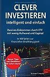 Clever Investieren: intelligent und einfach: Passives Einkommen durch ETF mit wenig Aufwand und Kapital. In 100 Seiten zur finanziellen Unabhängigkeit