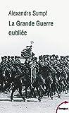 La Grande Guerre oubliée : Russie, 1914-1918 | Sumpf, Alexandre. Auteur
