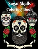 Sugar Skulls Coloring Book: An Adult Coloring Book with Fun, Relaxing, and Beautiful Coloring Pages (Perfect for Calavera Lovers)