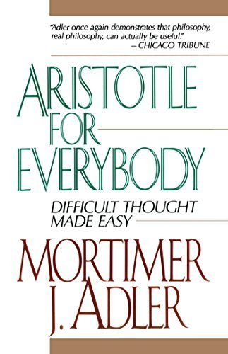 Aristotle for Everybody: Difficult Thought Made Easy by Mortimer J. Adler (1997-06-01)