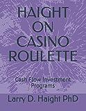 HAIGHT ON CASINO ROULETTE: Cash Flow Investment Programs (Art of Investment)