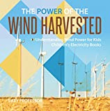 The Power of the Wind Harvested - Understanding Wind Power for Kids | Children's Electricity Books