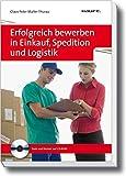 Erfolgreich bewerben in Einkauf, Spedition und Logistik (Haufe Ratgeber plus)