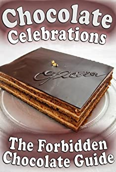 The Forbidden Chocolate Guide: Tasty Chocolate, Desserts, Cakes and Cookies For Celebrations, Birthdays and Special Events (English Edition) von [Cooker, Chris]