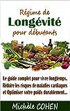 Régime de Longévité pour débutants: Le guide complet pour vivre longtemps, réduire les risques de maladies cardiaques et optimiser votre poids durablement...