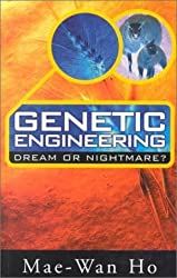 Genetic Engineering - Dream or Nightmare: Turning the Tide on the Brave New World of Bad Science and Big Business by Mae-Wan Ho (2000-05-03)