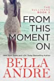 From This Moment On (The Sullivans Book 2) by Bella Andre