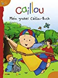 Caillou: Mein großes Caillou-Buch