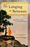 By Ivan M. Granger The Longing In Between: Sacred Poetry From Around The World (A Poetry Chaikhana Anthology) [Paperback]