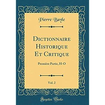 Dictionnaire Historique Et Critique, Vol. 2: Première Partie, H-O (Classic Reprint)