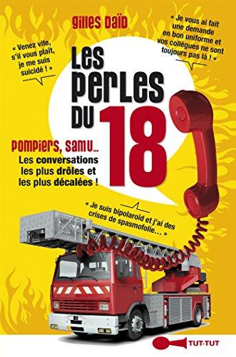 Les perles du 18: Pompiers, Samu... Les conversations les plus drles et les plus dcales