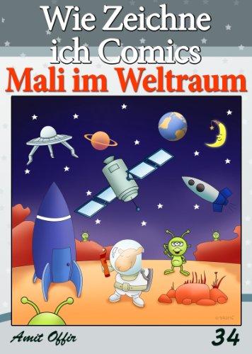 Zeichnen Bücher: Wie Zeichne ich Comics - Mali im Weltraum (Zeichnen für Anfänger Bücher Book 34) (English Edition)