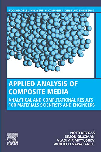 Applied Analysis of Composite Media: Analytical and Computational Results for Materials Scientists and Engineers (Woodhead Publishing Series in Composites Science and Engineering) (English Edition)