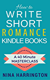 How to Write Short Romance Kindle Books: A 40 Minute MASTERCLASS (English Edition)