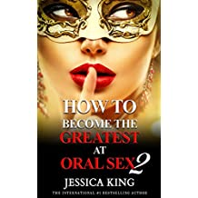 How to Become the Greatest at Oral Sex 2: The Practical Guide (The Secret They Dont Want You to Know) (English Edition)