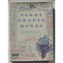 Vines, Grapes and Wines: The First Complete Guide to Grapes