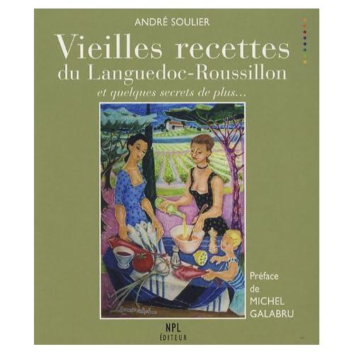 Vieilles recettes du Languedoc-Roussillon : Et quelques secrets de plus...