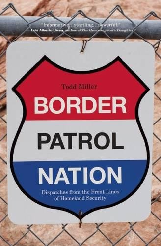 Border Patrol Nation: Dispatches from the Front Lines of Homeland Security (City Lights Open Media) -