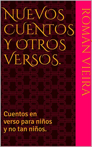 Nuevos cuentos y otros versos.: Cuentos en verso para niños y no tan niños. por Román Vieira