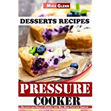 Pressure Cooker Desserts Recipes Delicious and Healthy Desserts that Will Make Your Life Sweeter