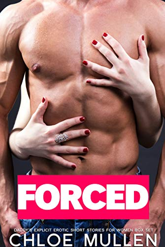 FORCED DADDY'S EXPLICIT EROTIC SHORT STORIES FOR WOMEN BOX SET (English Edition)