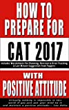 How To Prepare For CAT 2017 With Positive Attitude: How To Prepare For MBA With Logical Approach