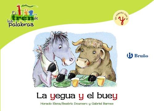 La yegua y el buey: Un cuento con la Y (Castellano - A Partir De 3 Años - Libros Didácticos - El Tren De Las Palabras) por Beatriz Doumerc