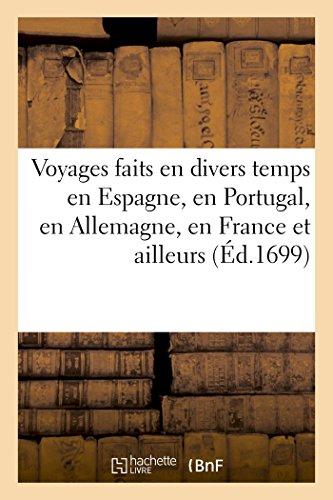 Voyages faits en divers temps en Espagne, en Portugal, en Allemagne, en France et ailleurs par George Gallet