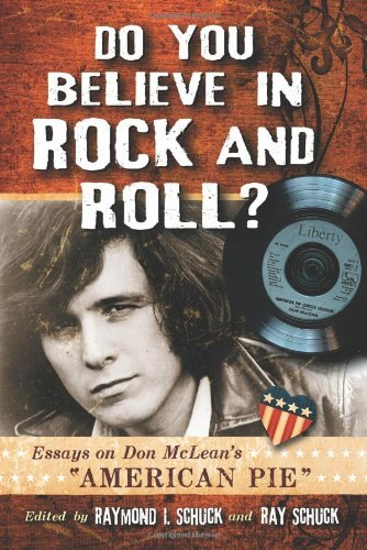 "Do You Believe in Rock and Roll?: Essays on Don McLean's ""American Pie"""