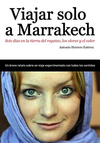 Viajar solo a Marrakech: Seis días en la tierra del regateo, los olores y el color por Antonio Herrero Estévez