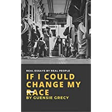 If I Could Change My Race: Real Essays by Real People (English Edition)
