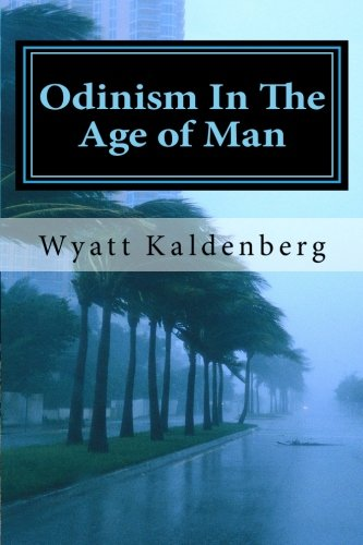 Odinism In The Age of Man: The Dark Age before the return of our Gods por Wyatt Kaldenberg