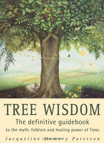 Tree Wisdom: The definitive guidebook to the myth, folklore and healing power of Trees by Memory Paterson, Jacqueline ( 2011 )