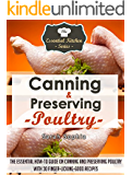 Canning & Preserving Poultry: The Essential How-To Guide on Canning and Preserving Poultry with 30 Finger-Licking-Good Recipes (The Essential Kitchen Series Book 50) (English Edition)
