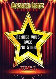 Rendez-vous avec ma star, tome 2 par Alexandra Lanoix