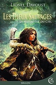 Les Dieux sauvages, tome 1 : La messagère du ciel par Lionel Davoust