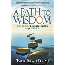 A Path to Wisdom - How to Live a Balanced, Healthy and Peaceful Life (English Edition)