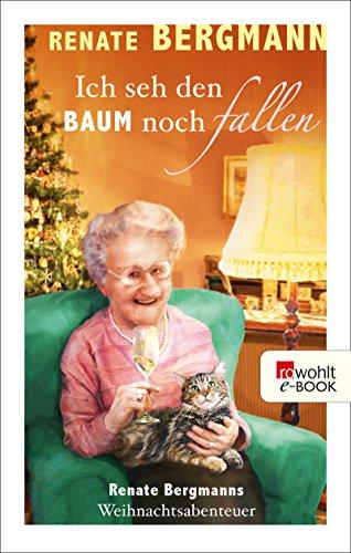 Ich seh den Baum noch fallen: Renate Bergmanns Weihnachtsabenteuer (German Edition) por Renate Bergmann