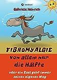 Fibromyalgie Von allem nur die Hälfte oder ein Esel geht immer seinen eigenen Weg: Naturheilkundliche Behandlung auf der Basis neuer Erkenntnisse aus der Darmforschung