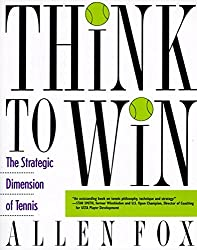 Think to Win: Strategic Dimension of Tennis, The: The Strategic Dimension of Tennis