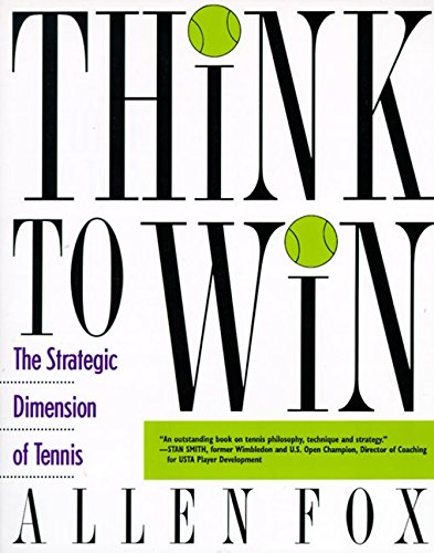 Think to Win: Strategic Dimension of Tennis, the: The Strategic Dimension of Tennis por Allen Fox