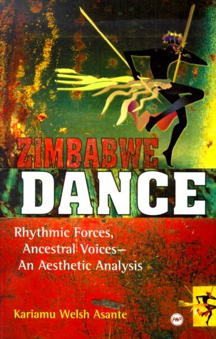 Zimbabwe Dance: Rhythmic Forces, Ancestral Voices, and Aesthetic Analysis by Kariamu Welsh-Asante (2000-05-02)