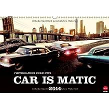 CAR IS MATIC (Wandkalender 2014 DIN A3 quer): Kult-Limousinen wie aus einem Gangsterfilm – oder doch Modellautos an berühmten Schauplätzen? (Monatskalender, 14 Seiten)