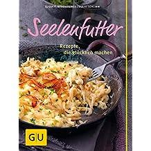 Seelenfutter: Rezepte, die glücklich machen (GU Themenkochbuch)